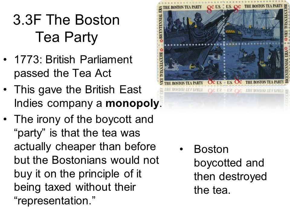 3.3F The Boston Tea Party 1773: British Parliament passed the Tea Act