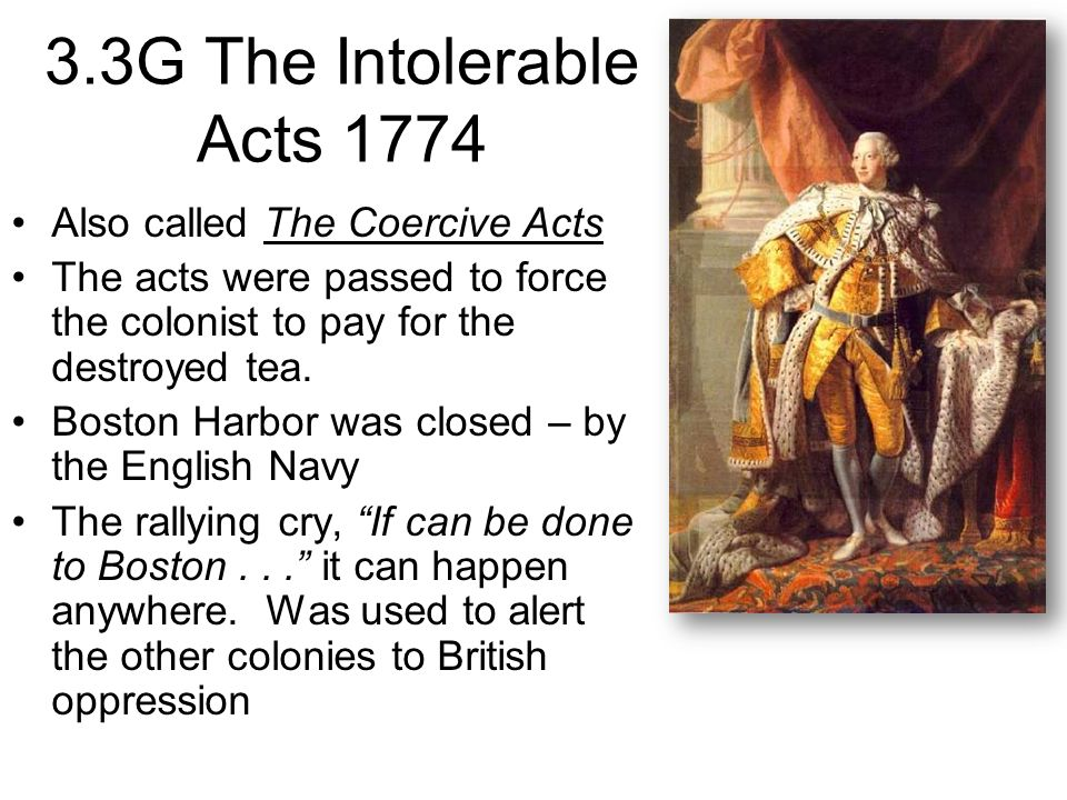 3.3G The Intolerable Acts 1774 Also called The Coercive Acts