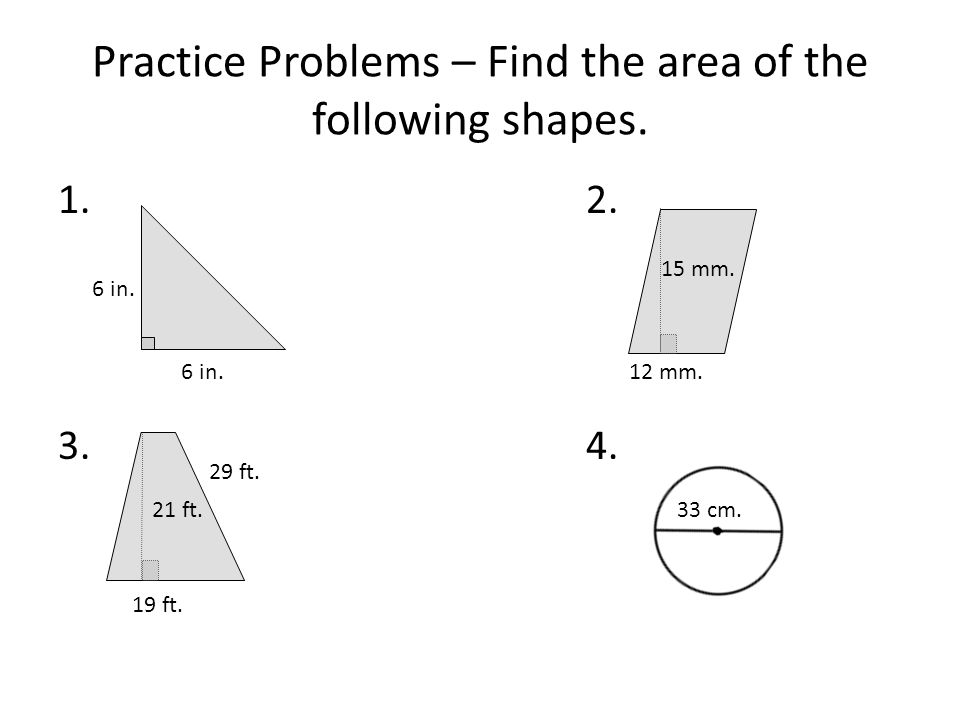 Practice Problems – Find the area of the following shapes.