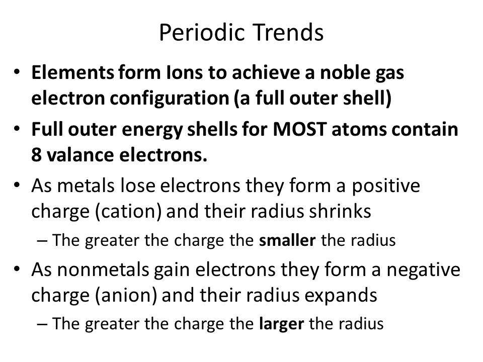 Periodic Trends Elements form Ions to achieve a noble gas electron configuration (a full outer shell)