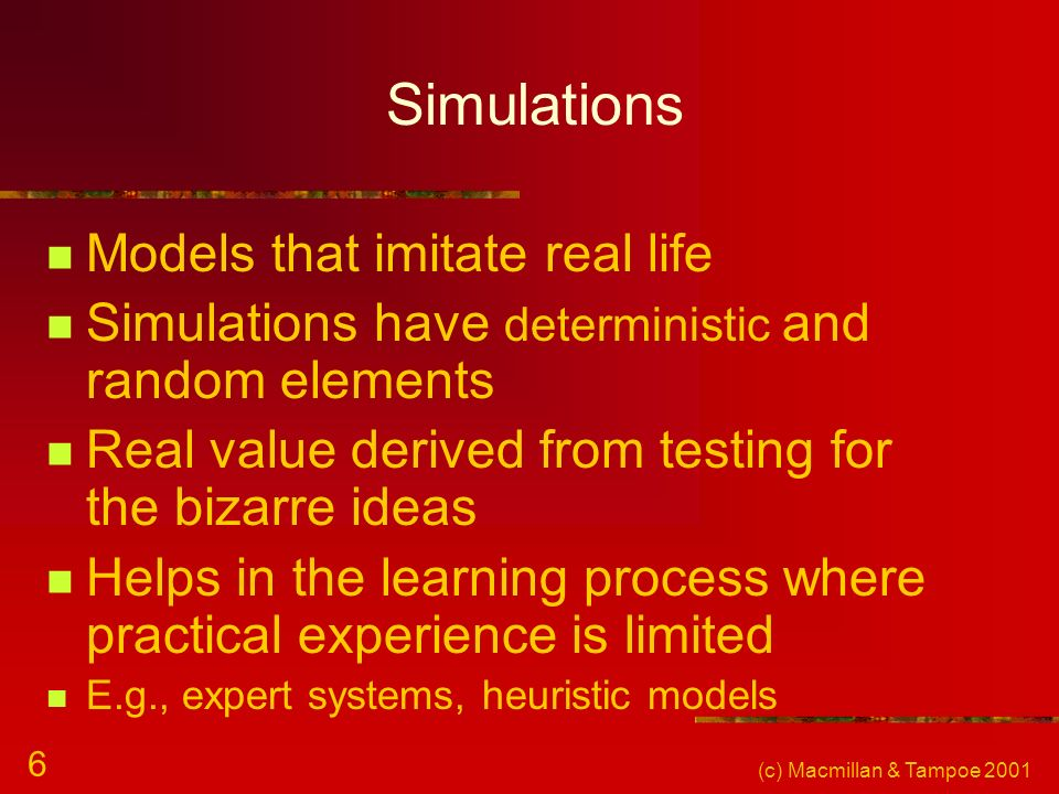 Simulations Models that imitate real life