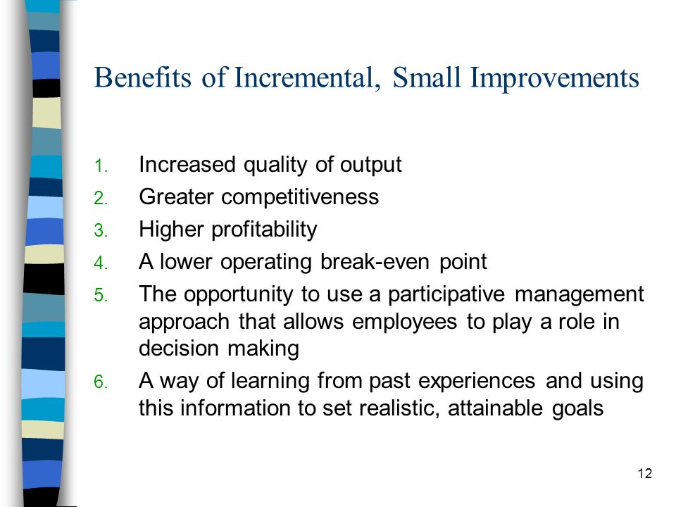 Benefits of Incremental, Small Improvements