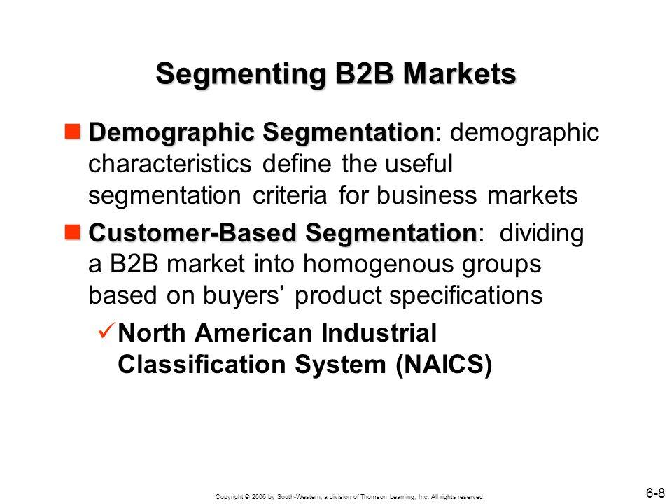 Segmenting B2B Markets Demographic Segmentation: demographic characteristics define the useful segmentation criteria for business markets.