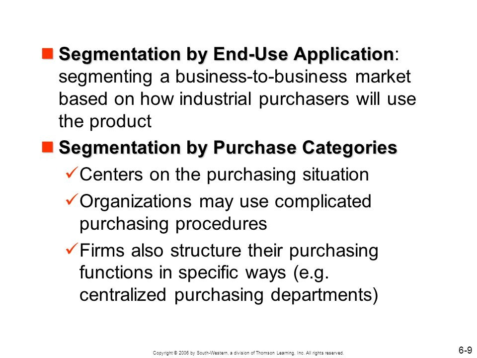 Segmentation by End-Use Application: segmenting a business-to-business market based on how industrial purchasers will use the product