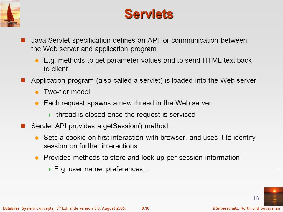 Servlets Java Servlet specification defines an API for communication between the Web server and application program.
