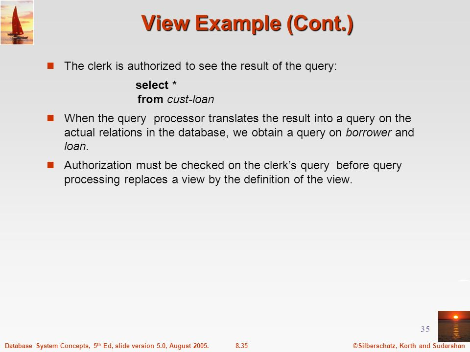 View Example (Cont.) The clerk is authorized to see the result of the query: select * from cust-loan.