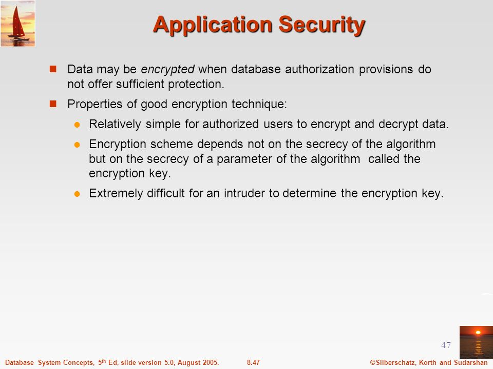 Application Security Data may be encrypted when database authorization provisions do not offer sufficient protection.
