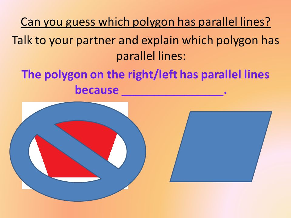 Can you guess which polygon has parallel lines