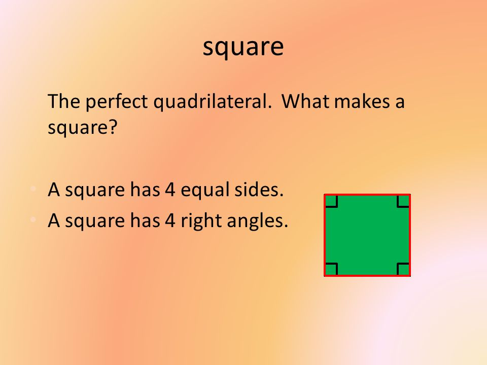 square The perfect quadrilateral. What makes a square