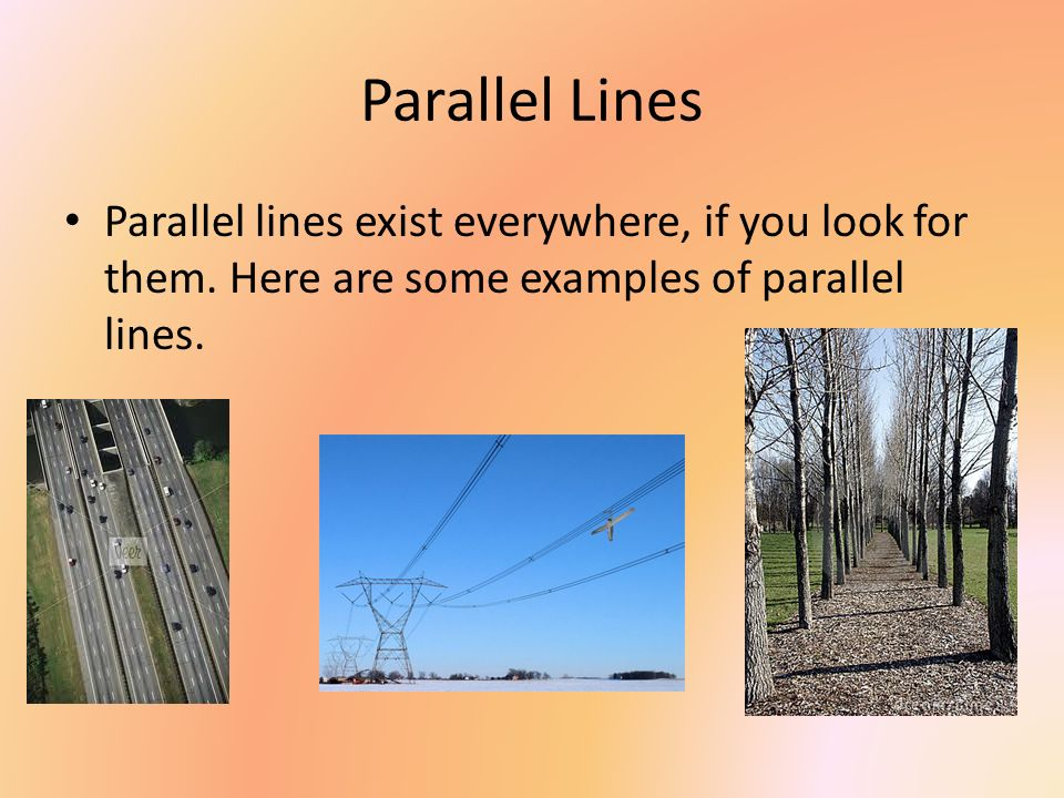 Parallel Lines Parallel lines exist everywhere, if you look for them.