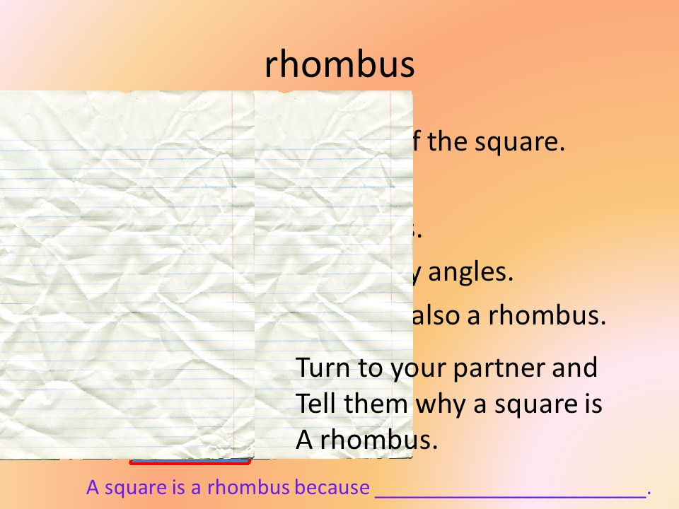 rhombus The rhombus is the cousin of the square.