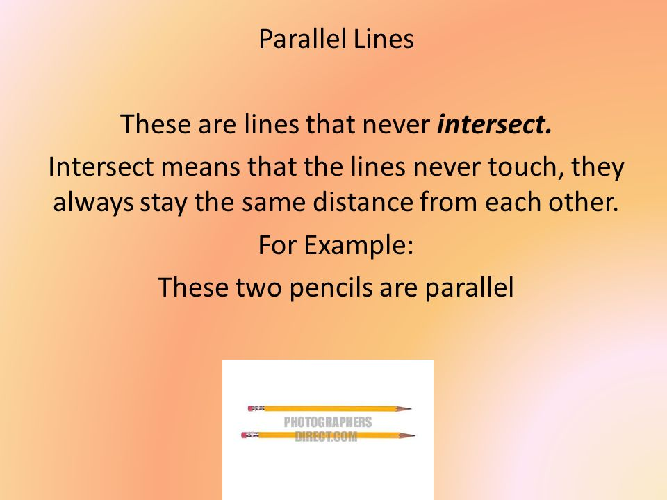 These are lines that never intersect.