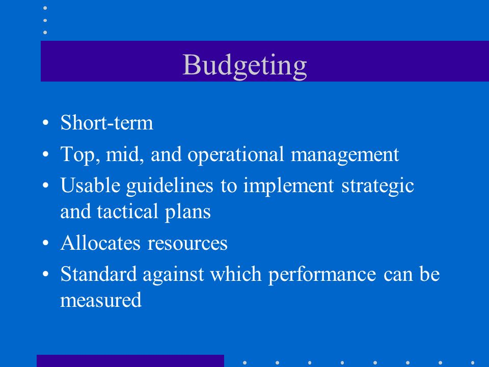 Budgeting Short-term Top, mid, and operational management