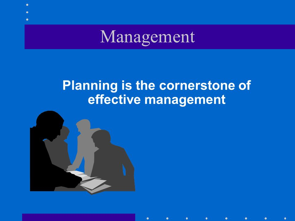 Planning is the cornerstone of effective management