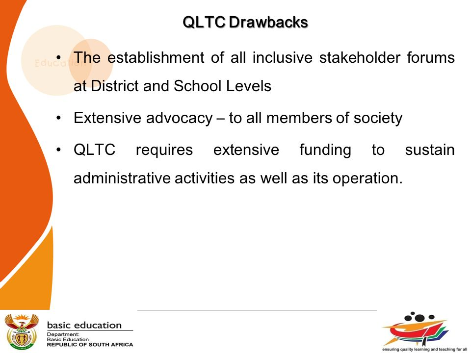 QLTC Drawbacks The establishment of all inclusive stakeholder forums at District and School Levels.