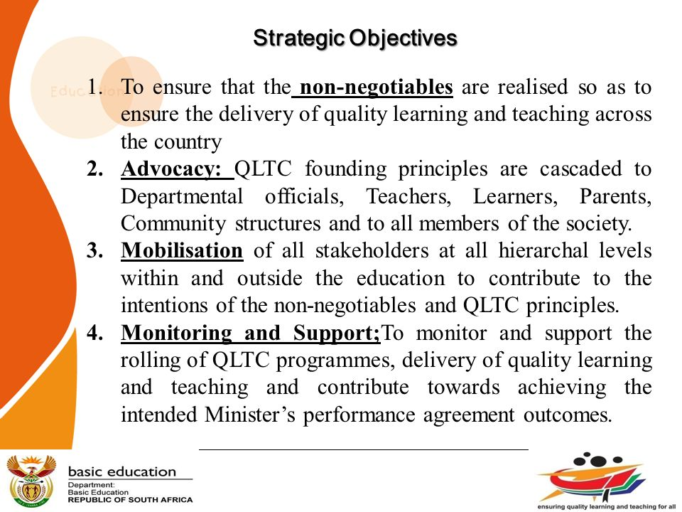 Strategic Objectives To ensure that the non-negotiables are realised so as to ensure the delivery of quality learning and teaching across the country.