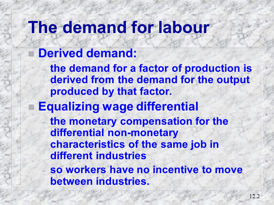 The demand for labour Derived demand: Equalizing wage differential