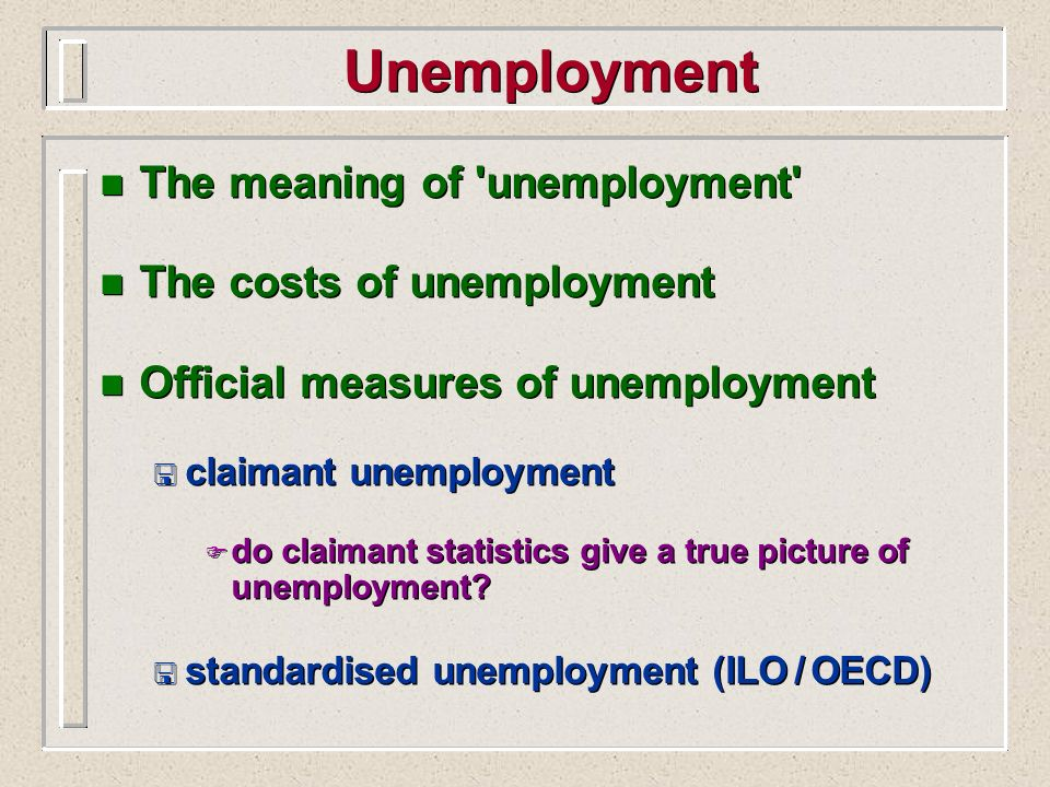 Unemployment The meaning of unemployment The costs of unemployment