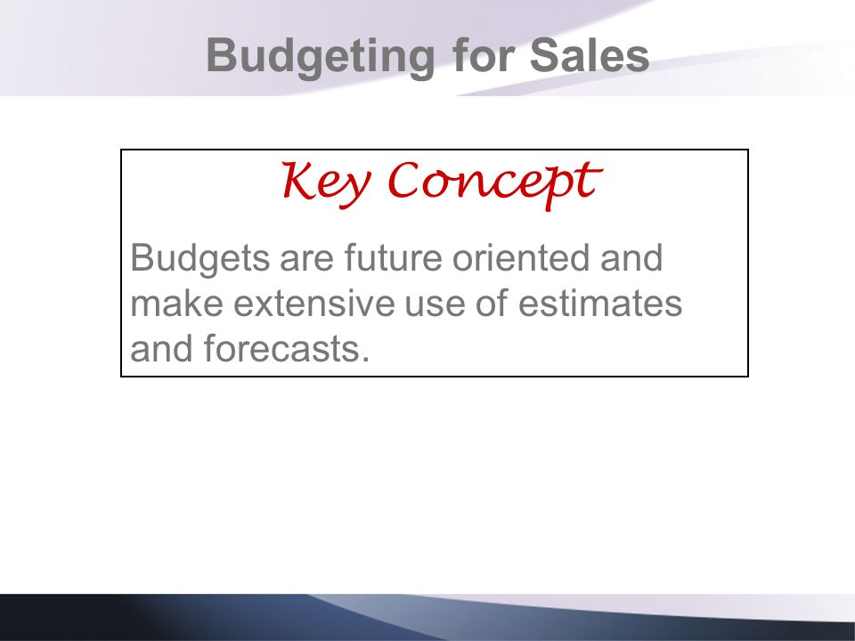 Budgeting for Sales Key Concept