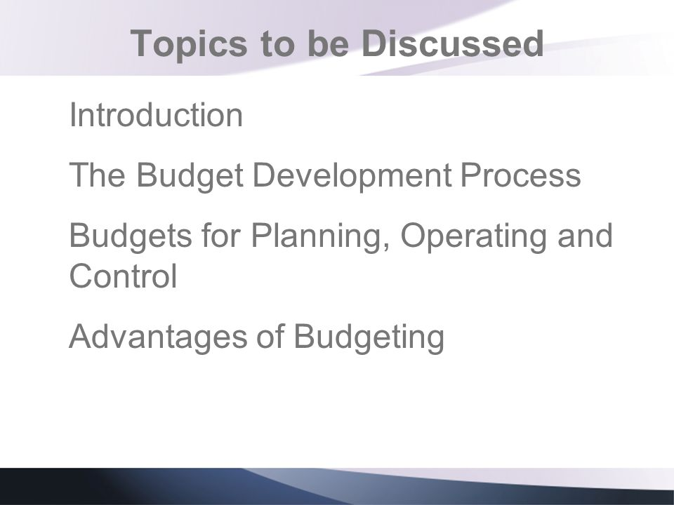 Topics to be Discussed Introduction The Budget Development Process