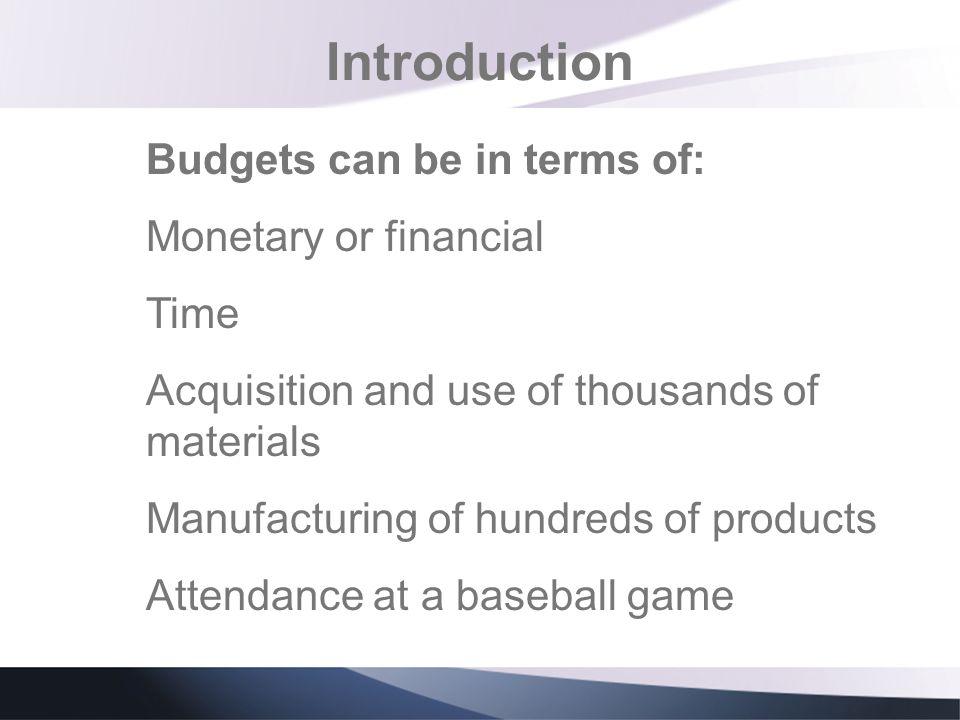 Introduction Budgets can be in terms of: Monetary or financial Time