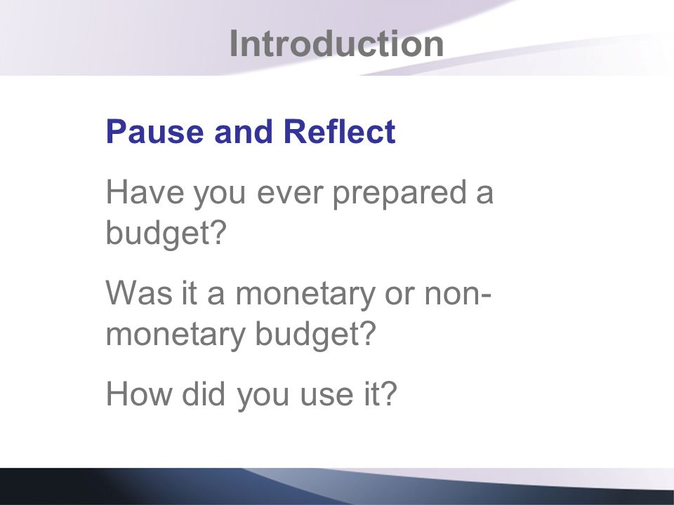 Introduction Pause and Reflect Have you ever prepared a budget