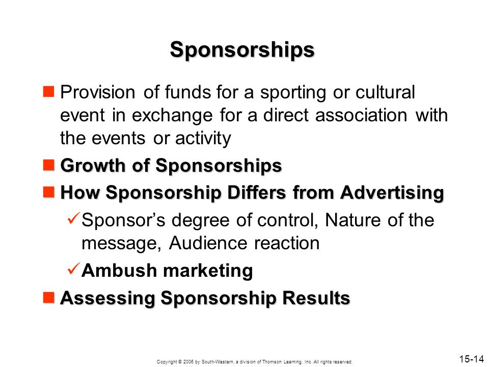 Sponsorships Provision of funds for a sporting or cultural event in exchange for a direct association with the events or activity.