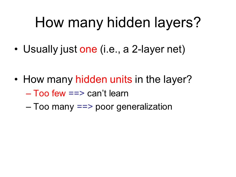 How many hidden layers Usually just one (i.e., a 2-layer net)