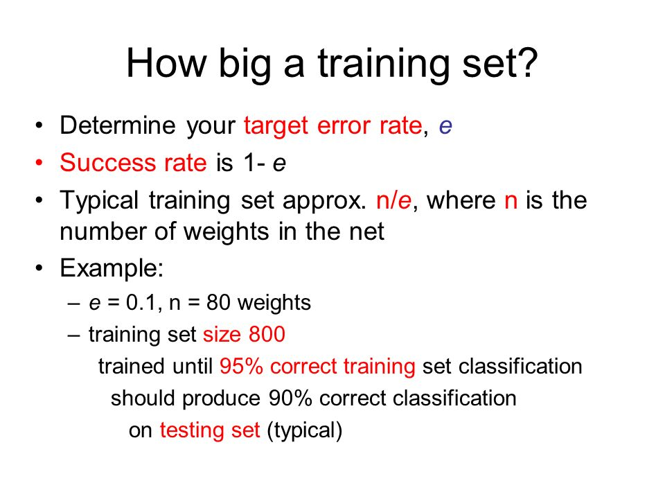 How big a training set Determine your target error rate, e