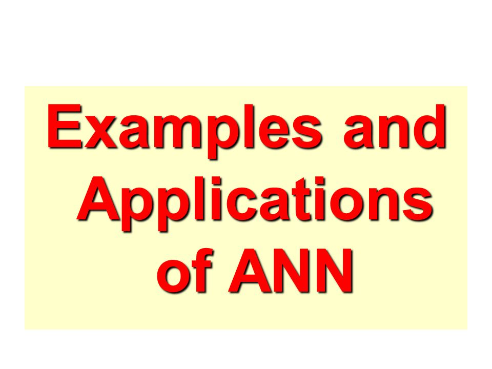 Examples and Applications of ANN