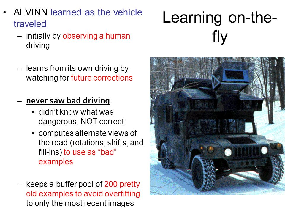 Learning on-the-fly ALVINN learned as the vehicle traveled