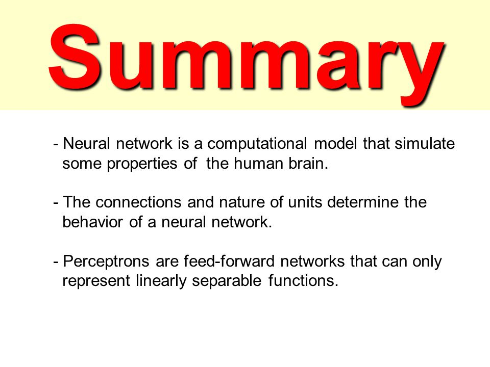 Summary - Neural network is a computational model that simulate