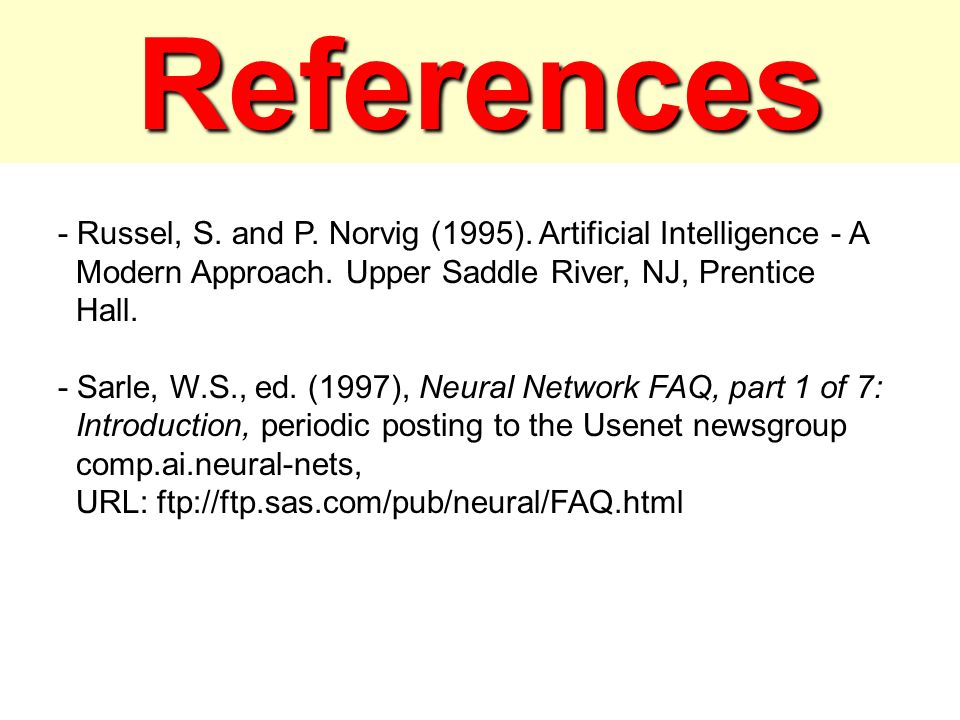 References - Russel, S. and P. Norvig (1995). Artificial Intelligence - A. Modern Approach. Upper Saddle River, NJ, Prentice.