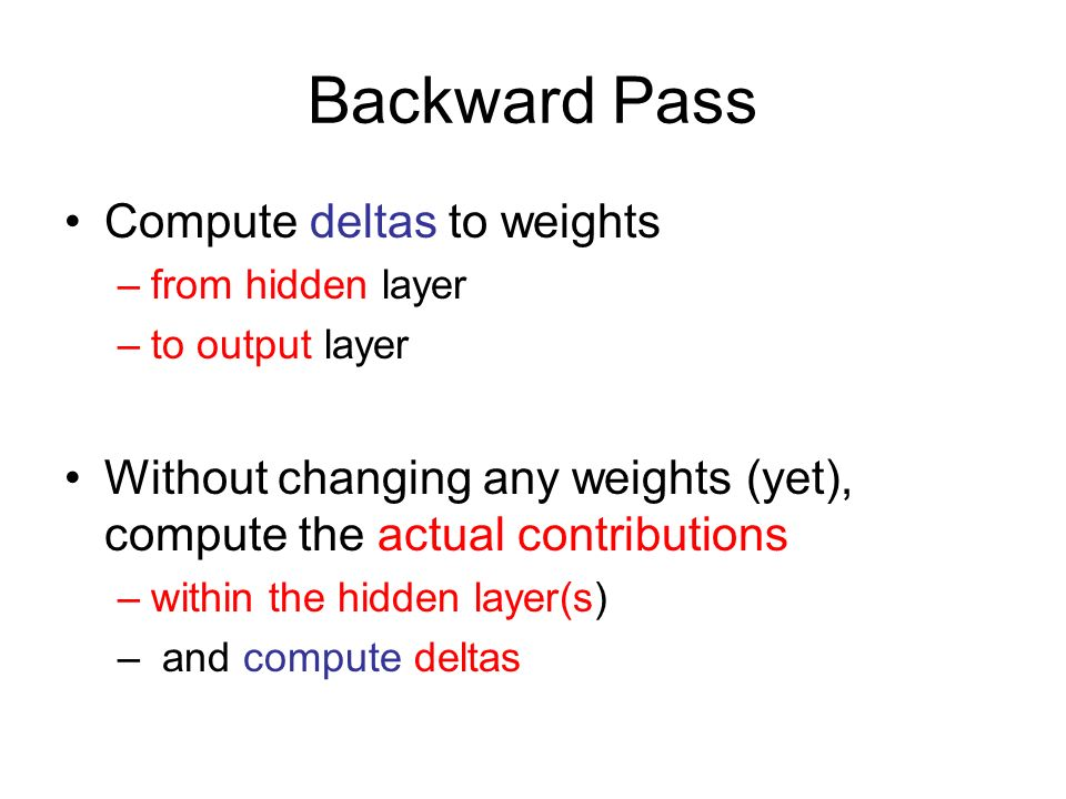 Backward Pass Compute deltas to weights