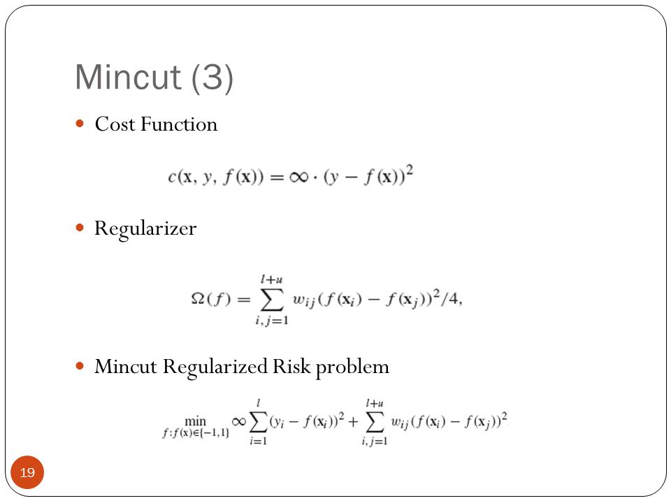 Mincut (3) Cost Function Regularizer Mincut Regularized Risk problem s