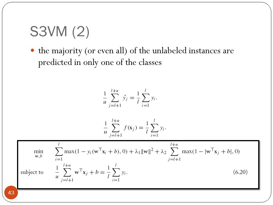 S3VM (2) the majority (or even all) of the unlabeled instances are predicted in only one of the classes.