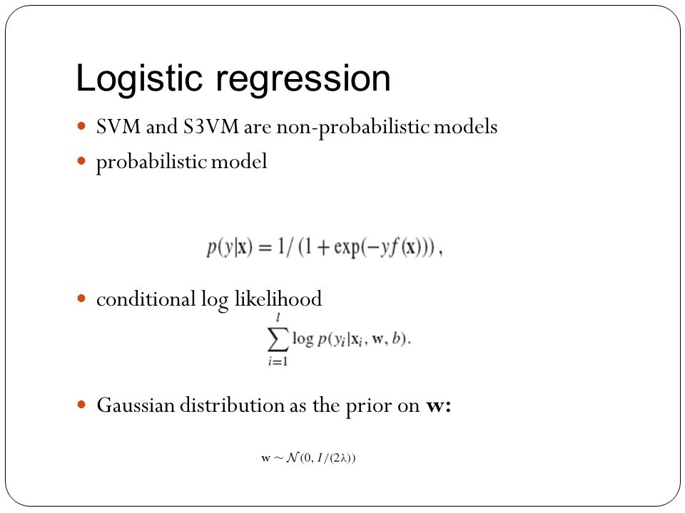 Logistic regression SVM and S3VM are non-probabilistic models