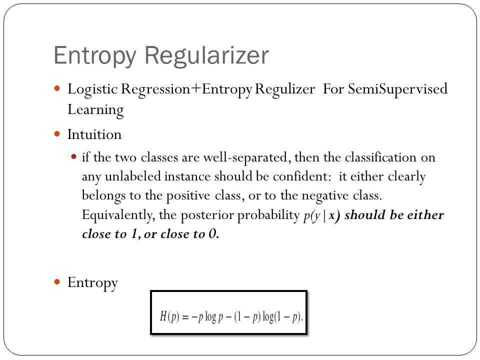 Entropy Regularizer Logistic Regression+Entropy Regulizer For SemiSupervised Learning. Intuition.