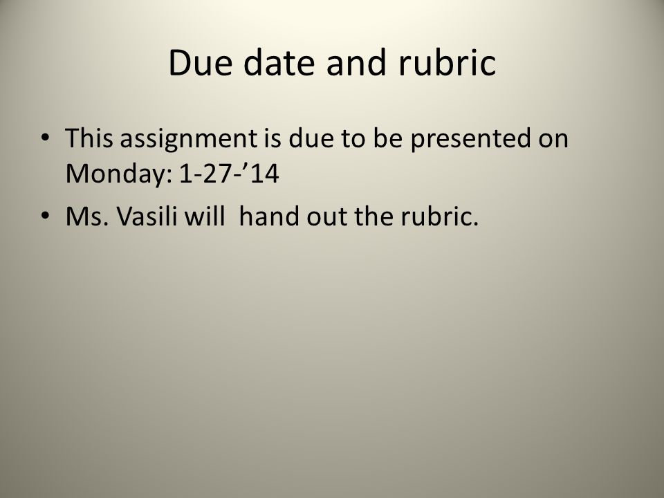 Due date and rubric This assignment is due to be presented on Monday: 1-27-'14.