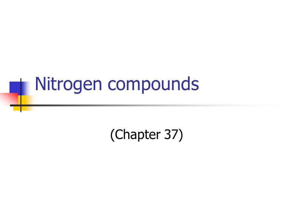 Nitrogen compounds (Chapter 37)