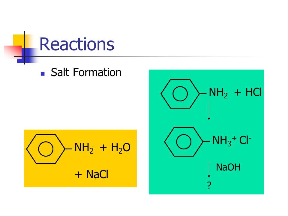 Reactions Salt Formation NH2 + HCl NH3+ Cl- NH2 + H2O + NaCl NaOH