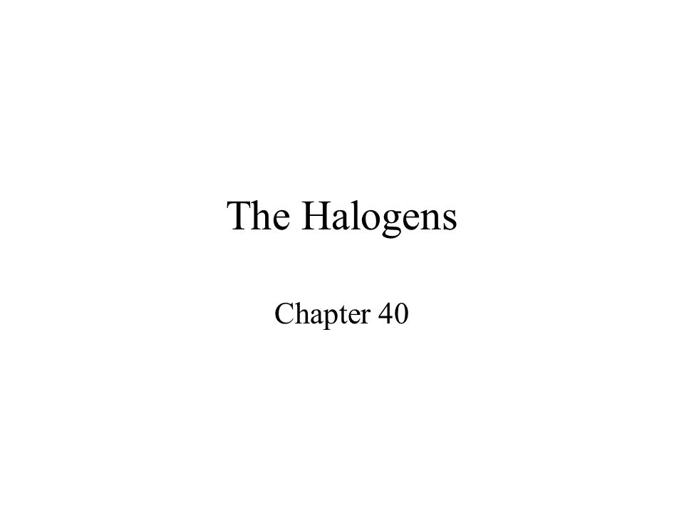The Halogens Chapter 40