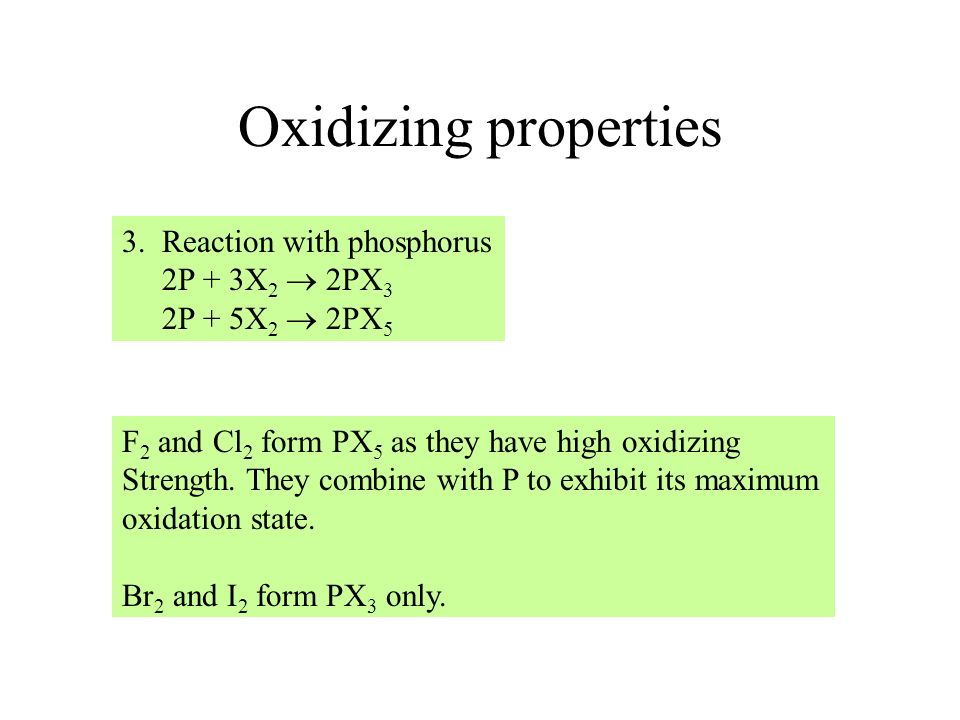 Oxidizing properties 3. Reaction with phosphorus 2P + 3X2  2PX3