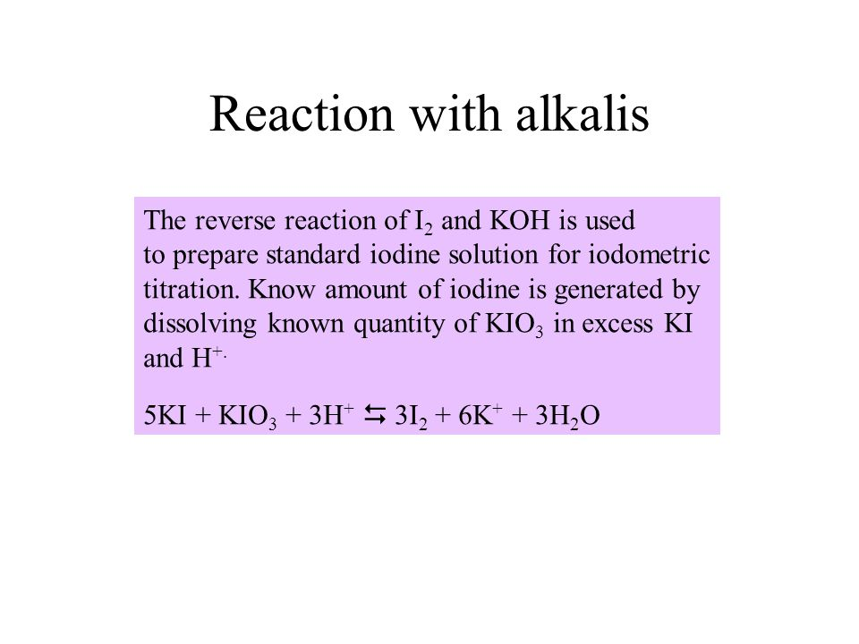 Reaction with alkalis The reverse reaction of I2 and KOH is used