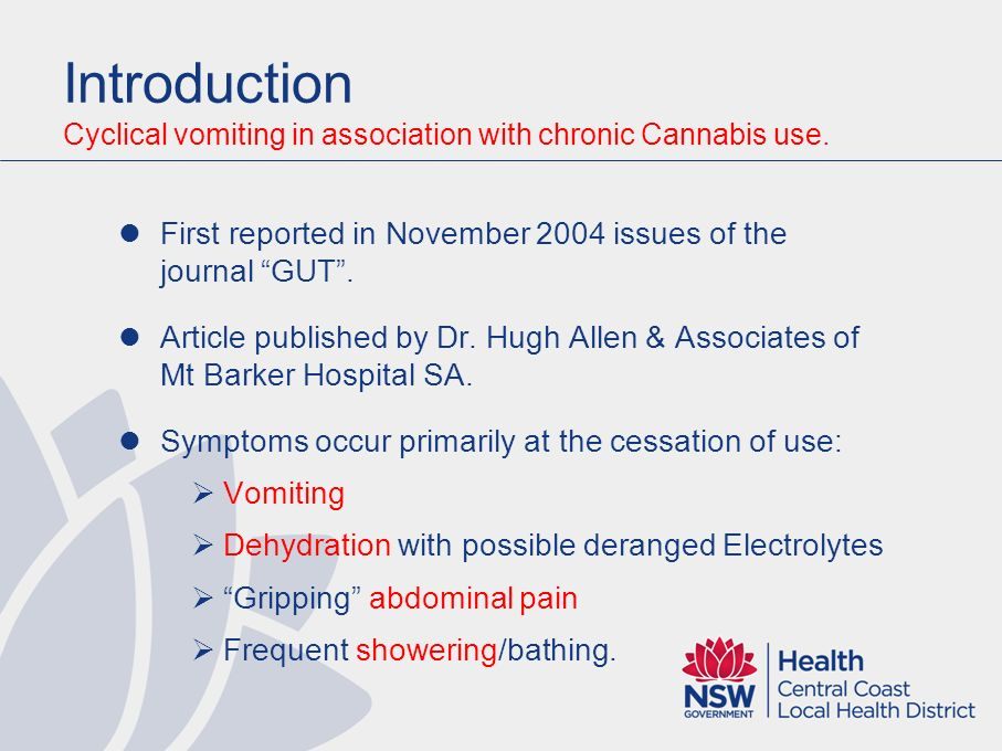 Introduction Cyclical vomiting in association with chronic Cannabis use. First reported in November 2004 issues of the journal GUT .