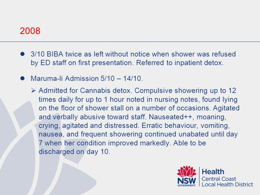 2008 3/10 BIBA twice as left without notice when shower was refused by ED staff on first presentation. Referred to inpatient detox.
