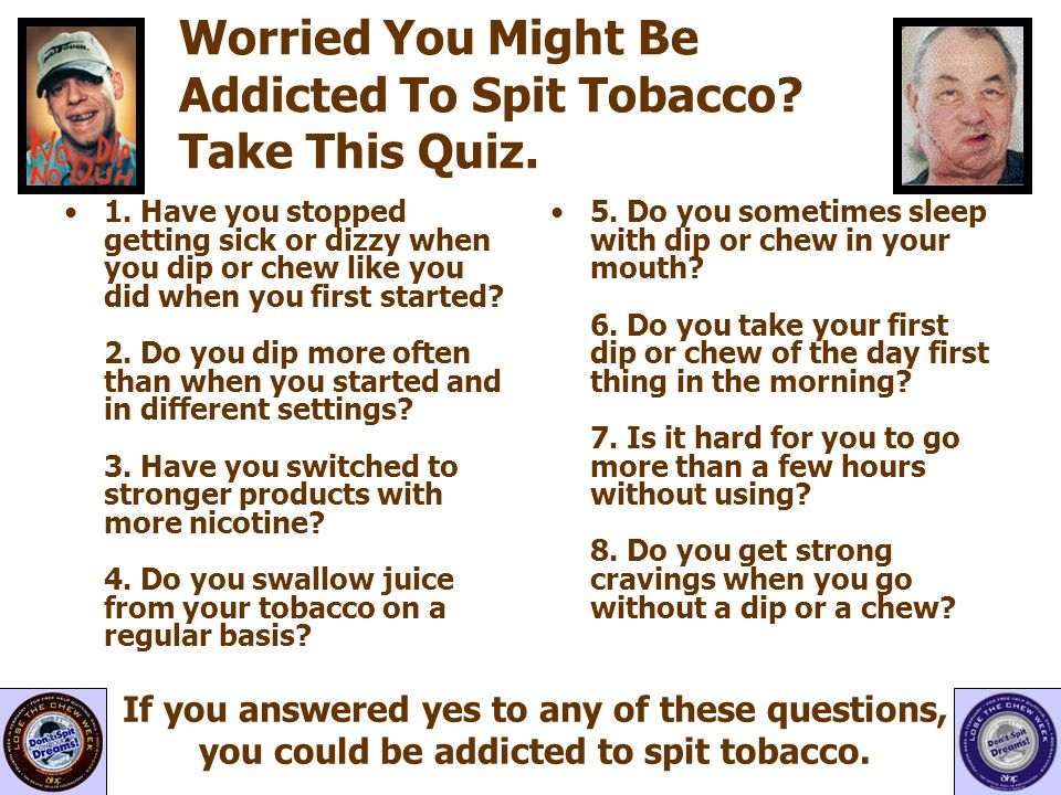 Worried You Might Be Addicted To Spit Tobacco Take This Quiz.