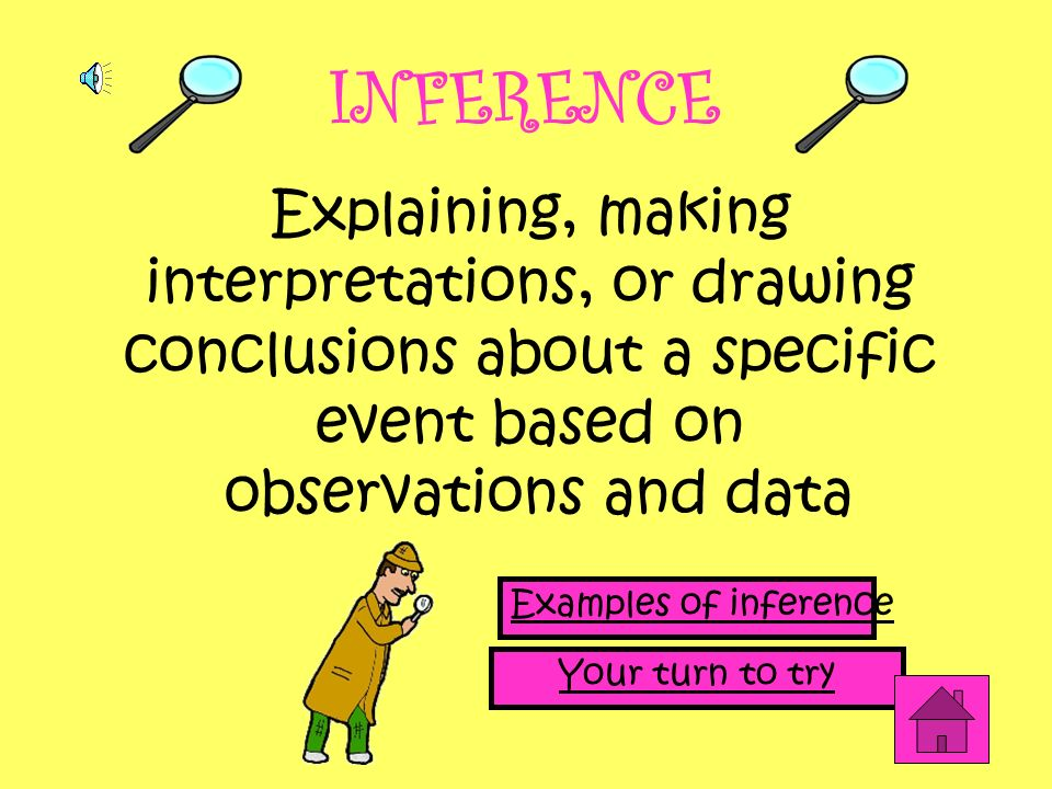 INFERENCE Explaining, making interpretations, or drawing conclusions about a specific event based on.