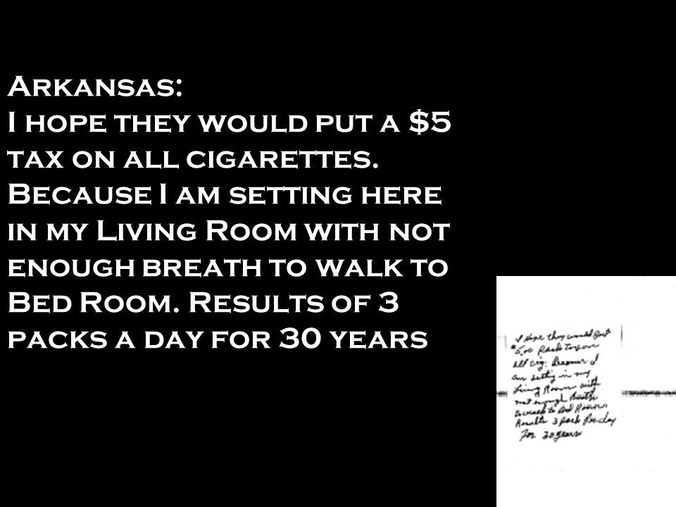 Arkansas: I hope they would put a $5 tax on all cigarettes
