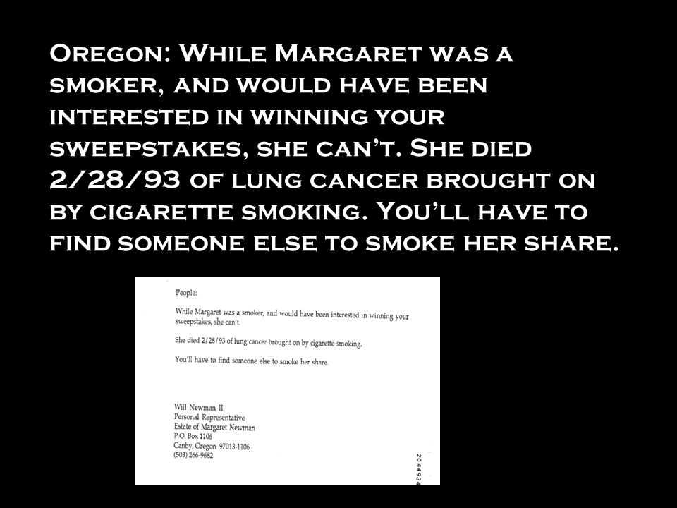 Oregon: While Margaret was a smoker, and would have been interested in winning your sweepstakes, she can't.
